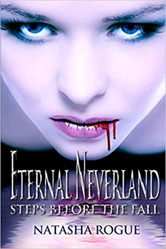Eternal Neverland: Steps Before The Fall by Natasha Rogue