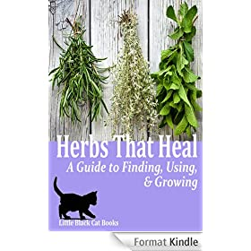 Herbs That Heal: A Guide to Finding, Using and Growing Herbs (English Edition)