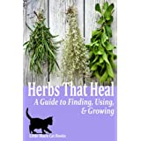 Herbs That Heal: A Guide to Finding, Using and Growing Herbs