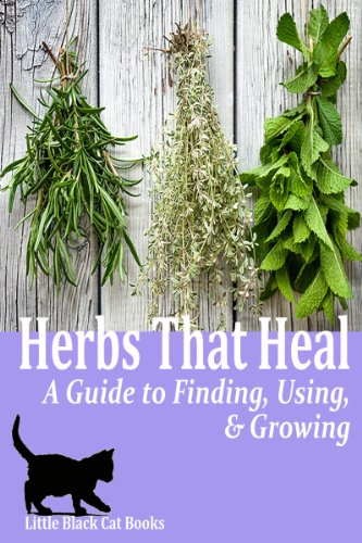 Free Kindle Book : Herbs That Heal: A Guide to Finding, Using and Growing Herbs