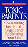 Susan Forward Toxic Parents; Overcoming Their Hurtful Legacy and Reclaiming Your Life