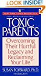Toxic Parents; Overcoming Their Hurtf...