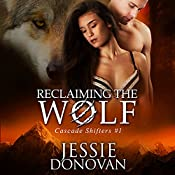 Reclaiming the Wolf: Cascade Shifters, Book 1 | Jessie Donovan