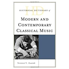 Historical Dictionary of Modern and Contemporary Classical Music (Historical Dictionaries of Literature and the Arts)