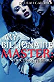 My Billionaire Master: The Complete Series (A BDSM Erotic Romance Novel)