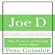 Joe D: The Power of Being Articulate (       UNABRIDGED) by Pete Geissler Narrated by Gregory Allen Siders