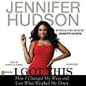 I Got This: How I Changed My Ways and Lost What Weighed Me Down (       UNABRIDGED) by Jennifer Hudson Narrated by Shanelle Gabriel