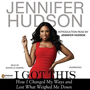 I Got This: How I Changed My Ways and Lost What Weighed Me Down | [Jennifer Hudson]