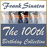 Frank Sinatra: The 100th Birthday Collection (His 100 Greatest Hits)