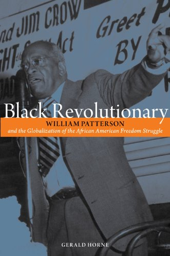 BLACK REVOLUTIONARY WILLIAM PATTERSON: And the Globalization of the African American Freedom Struggle