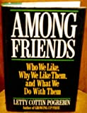 Among Friends: Who We Like, Why We Like Them, and What We Do With Them