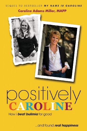 Positively Caroline How I beat bulimia for good  and found real happiness092754590X