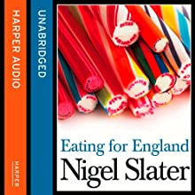 Eating for England: The Delights and Eccentricities of the British at Table (       UNABRIDGED) by Nigel Slater Narrated by Nigel Slater