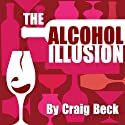The Alcohol Illusion: 7 Secret Reasons to Stop Drinking (       UNABRIDGED) by Craig Beck Narrated by Craig Beck