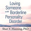 Loving Someone with Borderline Personality Disorder: How to Keep Out-of-Control Emotions from Destroying Your Relationship Audiobook by Shari Y. Manning PhD Narrated by Angela Brazil