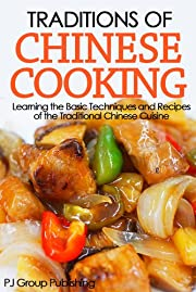 Traditions of Chinese Cooking: Learning the Basic Techniques and Recipes of the Traditional Chinese Cuisine