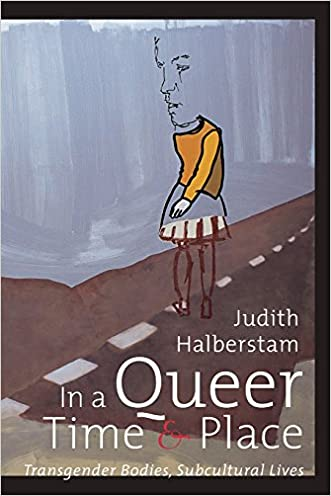 In a Queer Time and Place: Transgender Bodies, Subcultural Lives (Sexual Cultures) written by J. Jack Halberstam