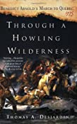 Through a Howling Wilderness: Benedict Arnold's March to Quebec, 1775: Thomas A. Desjardin: 9780312339050: Amazon.com: Books