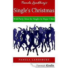 Pamela Landsbury's Single's Christmas: Wild Party Ideas for Singles In Major Cities [2013] (English Edition)