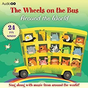 The Wheels on the Bus Around the World: Favorite Preschool Songs From Around the World | [AudioGO (compilation)]