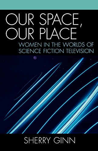 Our Space, Our Place: Women in the Worlds of Science Fiction Television