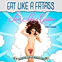 Eat Like a Fatass, Look Like a Goddess: The Untold Story of Healthy Foods (       UNABRIDGED) by Erika Herman Narrated by Erika Herman, Julia Whelan