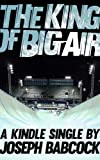 The King of Big Air (Kindle Single)
