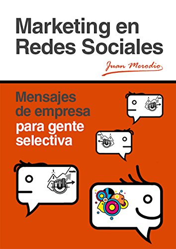 Marketing en Redes Sociales: Mensajes de empresa para gente selectiva
