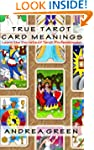 True Tarot Card Meanings: Learn the S...