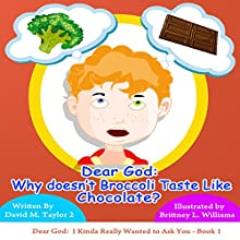 Dear God: Why Doesn't Broccoli Taste Like Chocolate?: Dear God: I Kinda Really Wanted to Ask You Book 1 (       UNABRIDGED) by David Taylor 2 Narrated by Paul Kaye