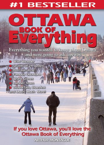 Ottawa Book of Everything: Everything You Wanted to Know About Ottawa and Were Going to Ask Anyway