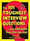 The 101 Toughest Interview Questions: And Answers That Win the Job! (101 Toughest Interview Questions  &  Answers That Win the Job)