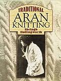 Traditional Aran Knitting (Dover Knitting, Crochet, Tatting, Lace)