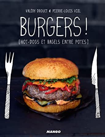 Burgers ! [hot-dogs et bagels entre potes] (Petits gueuletons) (French