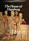 The House of Hapsburg: The Spanish Hapsburgs, The Hapsburgs in Central Europe (Imperial Visions Series: The Rise and Fall of Empires)