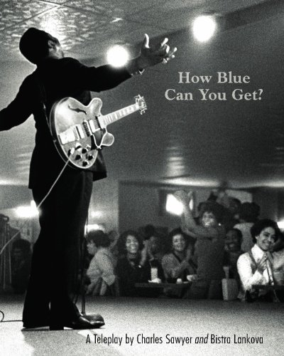 How Blue Can You Get?  A Teleplay: Docudrama Based On Elements from the Life of B.B. King PDF