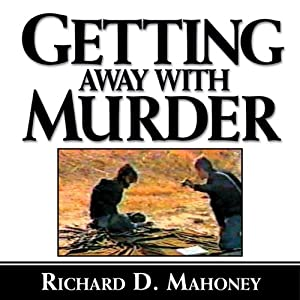 Getting Away with Murder: The True Story Behind American Taliban John Walker Lindh and What the U.S. Government Had to Hide | [Richard D. Mahoney]