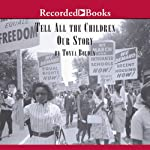 Tell All the Children Our Story: Memories and Mementos of Being Young and Black in America   Tonya Bolden