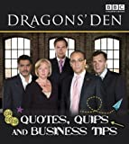 Dragons' Den: Quotes, Quips and Business Tips BBC