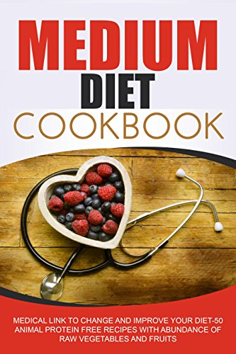 Medium Diet Cookbook: Medical Link To Change And Improve Your Diet-50 Animal Protein Free Recipes With Abundance Of Raw Vegetables And Fruits by Jonathan Arthur
