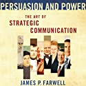 Persuasion and Power: The Art of Strategic Communication (       UNABRIDGED) by James P. Farwell Narrated by Tim Lundeen