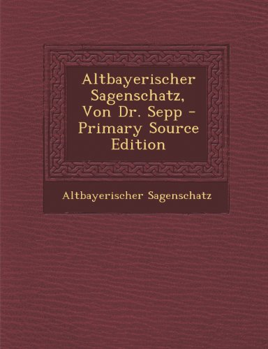 Altbayerischer Sagenschatz, Von Dr. Sepp