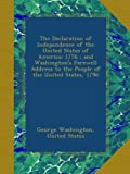 The Declaration of Independence of the United States of America: 1776 ; and Washington s Farewell Address to the People of the United States, 1796