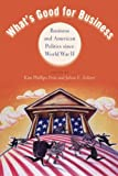 Whats Good for Business: Business and American Politics since World War II