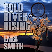 Cold River Rising (       UNABRIDGED) by Enes Smith Narrated by Jeff Bower