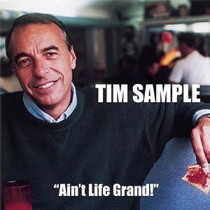 Ain't Life Grand | [Tim Sample]