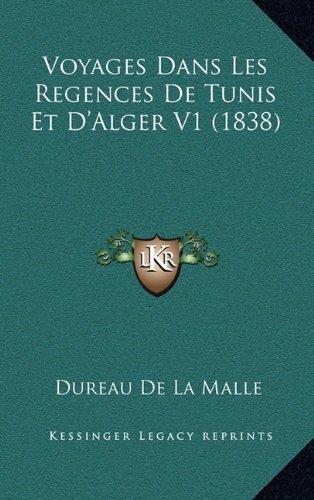 Voyages Dans Les Regences de Tunis Et D'Alger V1 (1838)