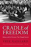 Cradle of Freedom: Alabama and the Movement That Changed America