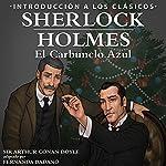 Sherlock Holmes - El Carbunclo Azul: Introducción a los Clásicos: [Sherlock Holmes - The Blue Carbuncle: Introduction to the Classics] | Arthur Conan Doyle