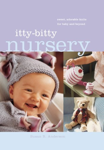 Itty-Bitty Nursery: Sweet, Adorable Knits For The Baby And Beyond front-117153